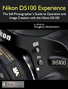 amazon com nikon d5100 experience the still photographer s guide rh amazon com nikon d5100 basic guide Nikon D5000