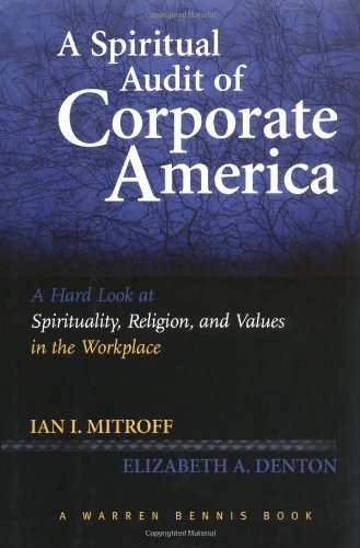 A Spiritual Audit of Corporate America: A Hard Look at Spirituality, Religion, and Values in the Workplace