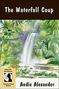 The Waterfall Coup (Extreme Travel Book 5) by [Alexander, Andie]