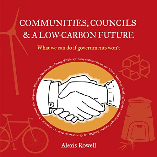 Communities, Councils and a Low Carbon Future: What We Can Do If Governments Won't (English Edition)