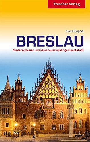 Breslau - Niederschlesien und seine tausendjährige Hauptstadt (Trescher-Reihe Reisen)
