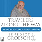 Travelers Along the Way: The Men and Women Who Shaped My Life | Benedict J. Groeschel