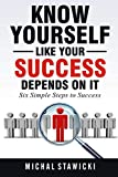 Know Yourself Like Your Success Depends on It (Six Simple Steps to Success) (Volume 2)