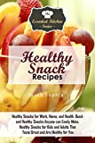 Healthy Snack Recipes: Healthy Snacks for Work, Home, and Health. Quick and Healthy Snacks Anyone can Easily Make. Healthy Snacks for Kids and Adults That ... You (The Essential Kitchen Series Book 86)