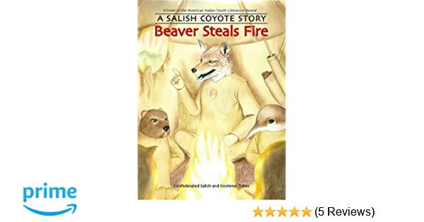 Beaver Steals Fire: A Salish Coyote Story: Confederated Salish and