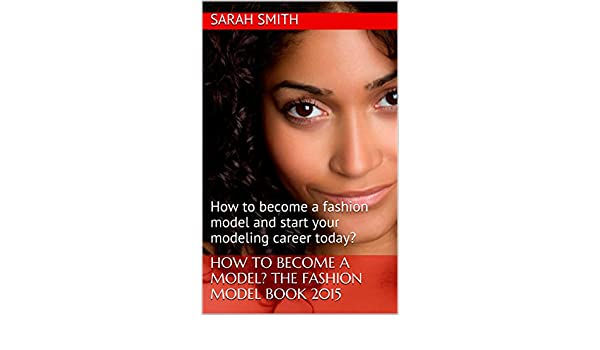How to become a model the fashion models book 2015 how to become how to become a model the fashion models book 2015 how to become a fashion model and start your modeling career today kindle edition by sarah smith ccuart Gallery