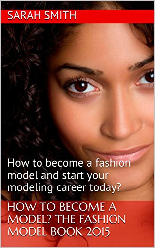 How to become a model the fashion models book 2015 how to become how to become a model the fashion models book 2015 how to become a ccuart Gallery