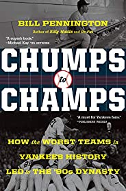 Chumps to Champs: How the Worst Teams in Yankees History Led to the '90s Dyn