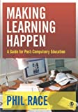 Making Learning Happen: A Guide for Post-Compulsory Education by Phil Race (2005-09-09)