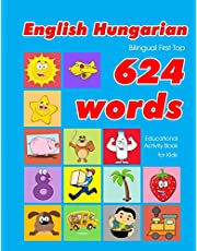 English - Hungarian Bilingual First Top 624 Words Educational Activity Book for Kids: Easy vocabulary learning flashcards best for infants babies toddlers boys girls and beginners