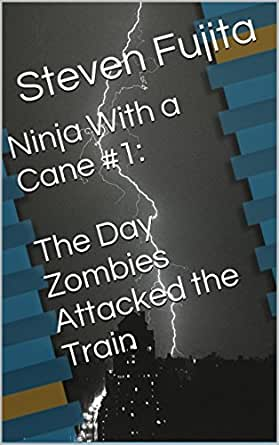 Ninja With a Cane #1: The Day Zombies Attacked the Train