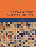 The Moving Picture Girls under the Palms, Laura Lee Hope, 1434607771