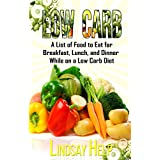 Niedrig Carb: A List of Food to Eat for Breakfast, Lunch, and Dinner While on a Low Carb Diet (Low Carb Diet: A List of Low Carb Foods and Snacks to Eat While on a Low Carb Diet Book 2)