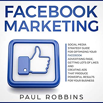 Facebook Marketing: Social Media Strategy Guide for Optimizing Your
