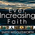 Ever Increasing Faith: The Expanded Edition Audiobook by Smith Wigglesworth Narrated by William Crockett