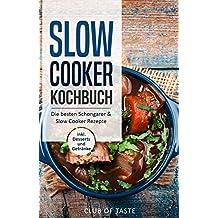 Slow Cooker Kochbuch: Die besten Schongarer & Slow Cooker Rezepte, inkl. Desserts und Getränke (German Edition)