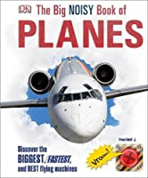 The Big Noisy Book Of Planes: Discover The