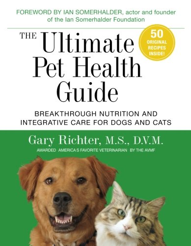 The Ultimate Pet Health Guide: Breakthrough Nutrition and Integrative Care for Dogs and Cats - Holistic Animal Handbook