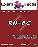 Exam Facts RN-BC Registered Cardiac Vascular Nurse Exam Study Guide: ANCC RN-BC Study Guide