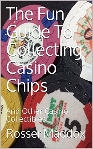 The Fun Guide To Collecting Casino Chips: And Other Casino Collectibles