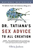 Dr. Tatiana's Sex Advice to All Creation: The Definitive Guide to the Evolutionary Biology of Sex, Olivia Judson, 0805063323