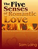 img - for The Five Senses of Romantic Love: God's Plan for Exciting Sexual Intimacy in Marriage book / textbook / text book