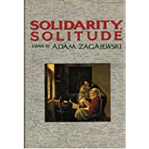 Solidarity, Solitude: Essays by Adam Zagajewski