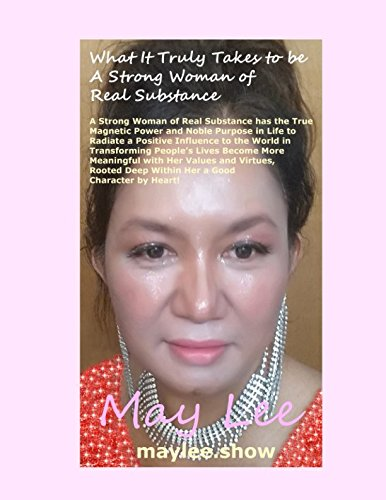 Read Online What It Truly Takes to be a Strong Woman of Real Substance: A Strong Woman of Real Substance has the True Magnetic Power and Noble Purpose in Life to Radiate a Positive Influence to the World! PDF