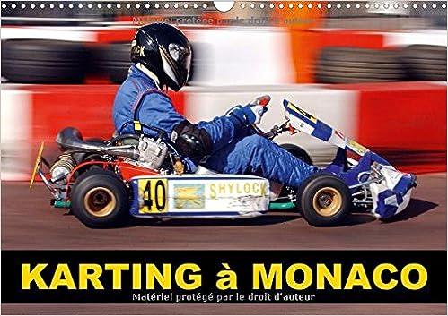 Karting a Monaco 2018: Pendant Quinze Ans, L'automobile Club De Monaco Organisa La Monaco Kart Cup, Celle-Ci S'arreta En 2011 (Calvendo Places) (French Edition)