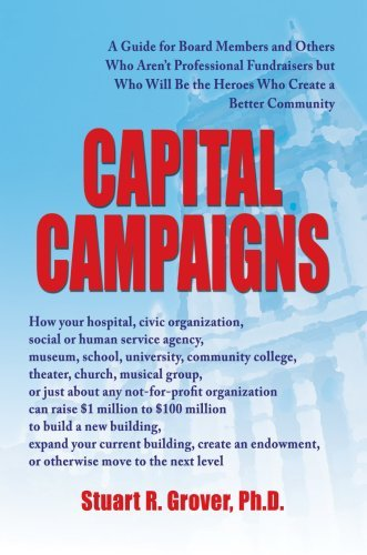 Capital Campaigns: A Guide for Board Members and Others Who Arena??t Professional Fundraisers but Who Will Be the Heroes Who Create a Better Community by Stuart Grover PhD (2006-09-30)