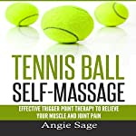 Tennis Ball Self-Massage: Effective Trigger Point Therapy to Relieve Your Muscle and Joint Pain | Angie Sage