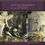 Actus Tragicus - Kantaten und Motetten auf dem Weg zu Johann Sebastian Bach