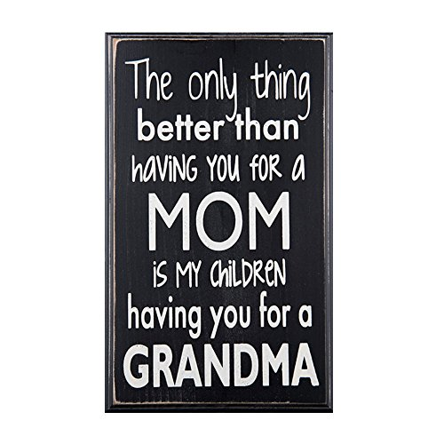 Cheap The Only Thing Better Than Having You For a Mom Is My Children Having You As a Grandma….Wood Sign for Wall Decor or Gift — PERFECT GIFT FOR GRANDPARENTS!