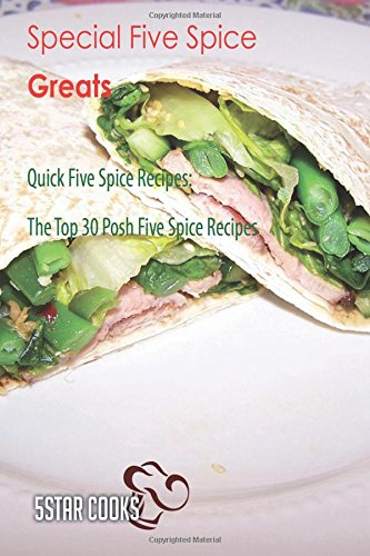 Special Five Spice Greats: Quick Five Spice Recipes, The Top 30 Posh Five Spice Recipes pdf