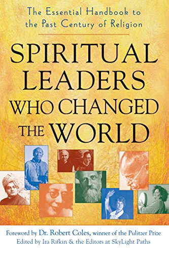 Spiritual Leaders Who Changed the World: The Essential Handbook to the Past Century of Religion