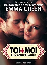 Toi + Moi : l'un contre l'autre, vol. 5 par Emma M. Green