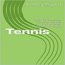 Tennis: How to Become a Better Tennis Player with These 10 Steps Audiobook by Jeremy Rupert Narrated by Joseph Mitchell