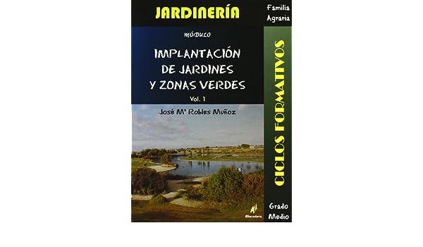 Implantacion De Jardines Y Zonas Verdes Vol 1 Didactica