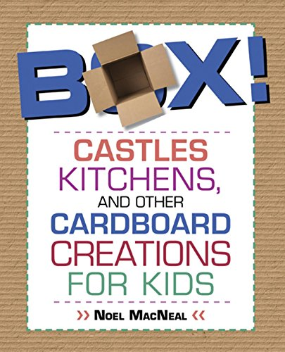 - Box!: Castles, Kitchens, and Other Cardboard Creations for Kids