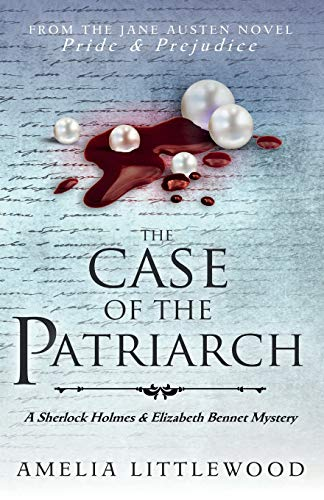 The Case of the Patriarch (A Sherlock Holmes and Elizabeth Bennet Mystery)