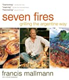 Seven Fires: Grilling the Argentine Way by Francis Mallmann^Peter Kaminsky (2009-05-12)