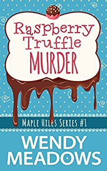 Raspberry Truffle Murder (A Maple Hills Cozy Mystery Book 1) by [Meadows, Wendy, Reads, Tickled Pink]