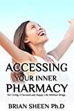 Accessing Your Inner Pharmacy: For Living a Focused and Happy Life Without Drugs