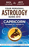 Your Personal Astrology Guide 2013 Capricorn, Rick Levine and Jeff Jawer, 1402779577