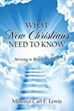 What New Christians Need to Know, Carl E. Lewis, 1478711892