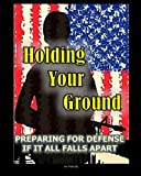 Holding Your Ground: Preparing for Defense if it