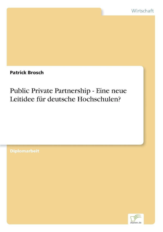 Read Online Public Private Partnership - Eine neue Leitidee für deutsche Hochschulen? (German Edition) pdf