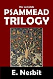 The Complete Psammead Trilogy: Five Children and It, The Phoenix and the Carpet, The Story of the Amulet