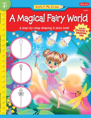 Read Online A Magical Fairy World: A step-by-step drawing & story book (Watch Me Draw) PDF