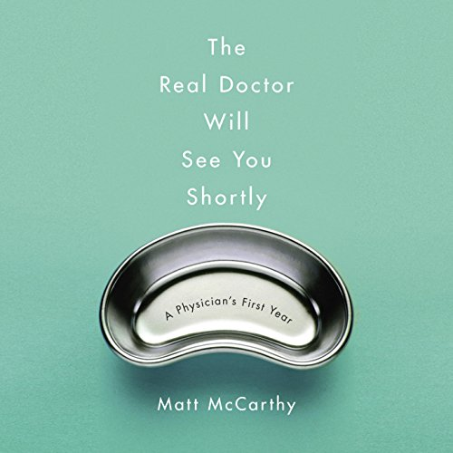 The Real Doctor Will See You Shortly: A Physician's First Year Audiobook [Free Download by Trial] thumbnail
